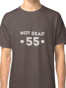 Not Dead 55th Birthday Classic T-Shirt