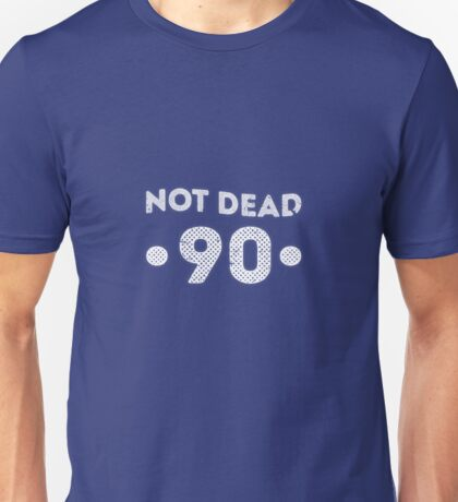 Not Dead Funny 90th Birthday Unisex T-Shirt