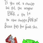 Don't put the wrappers back in the tin. by twisteddoodles