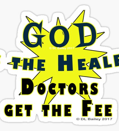 God is the Healer The Doctor Gets the Fee Sticker