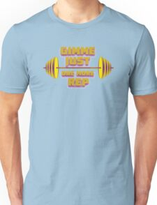 Gimme Just One More... Unisex T-Shirt