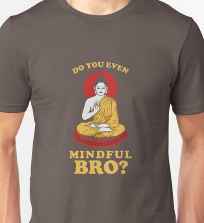 Do You Even Mindful Bro? Unisex T-Shirt