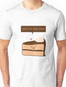 Cake the Pain away! Unisex T-Shirt