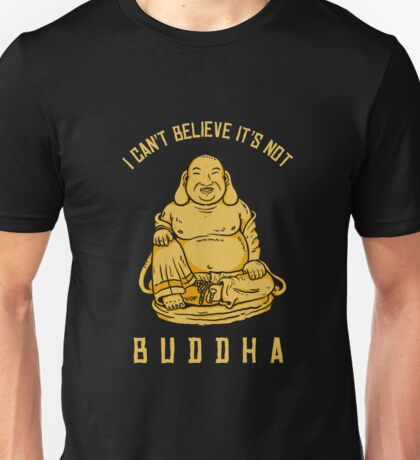 I Can't Believe It's Not Buddha Unisex T-Shirt