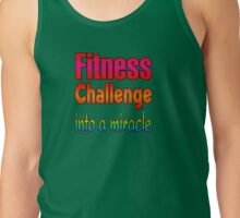 Fitness Challenge Into A Miracle Tank Top