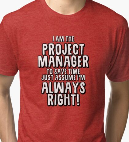 Project Manager Always Right Tri-blend T-Shirt
