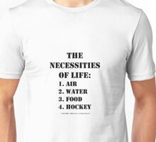 The Necessities Of Life: Hockey - Black Text Unisex T-Shirt