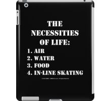 The Necessities Of Life: In-Line Skating - White Text iPad Case/Skin