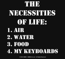 The Necessities Of Life: My Keyboards - White Text T-Shirt