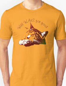 Will Wake for Food Unisex T-Shirt