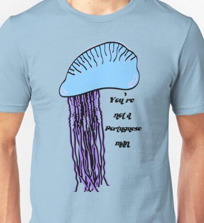 You're not a Portuguese man Unisex T-Shirt
