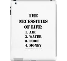 The Necessities Of Life: Money - Black Text iPad Case/Skin