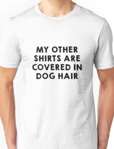 Covered in Dog Hair Unisex T-Shirt