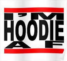 I'm Hoodie AF - black letters Poster