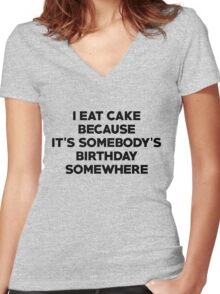 I eat cake because its somebody's birthday somewhere Women's Fitted V-Neck T-Shirt