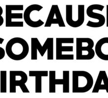 I eat cake because its somebody's birthday somewhere Sticker