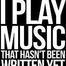 I play music that hasn't been written yet by SlubberBub