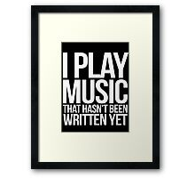 I play music that hasn't been written yet Framed Print