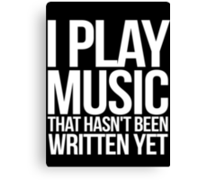 I play music that hasn't been written yet Canvas Print
