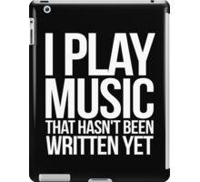 I play music that hasn't been written yet iPad Case/Skin