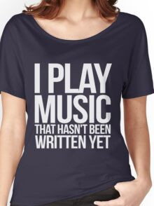 I play music that hasn't been written yet Women's Relaxed Fit T-Shirt