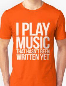 I play music that hasn't been written yet Unisex T-Shirt