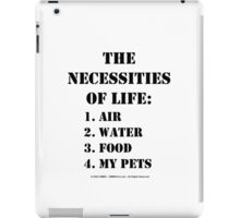 The Necessities Of Life: My Pets - Black Text iPad Case/Skin