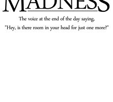 Madness The voice at the end of the day saying, Hey, is there room in your head for just one more by SlubberBub