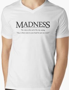 Madness The voice at the end of the day saying, Hey, is there room in your head for just one more Mens V-Neck T-Shirt