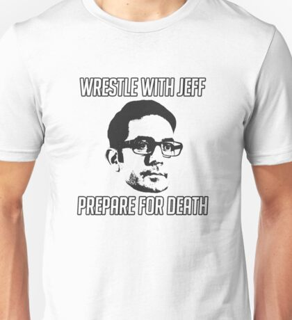 Wrestle With Jeff, Prepare For Death Unisex T-Shirt