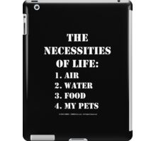 The Necessities Of Life: My Pets - White Text iPad Case/Skin
