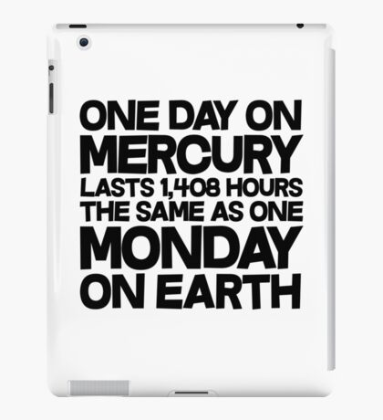 One day on mercury lasts 1,408 hours The same as one Monday on Earth iPad Case/Skin