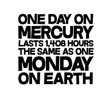 One day on mercury lasts 1,408 hours The same as one Monday on Earth Photographic Print