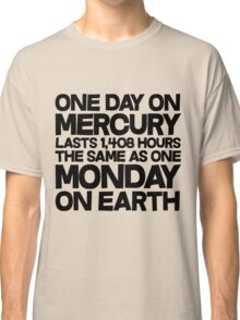 One day on mercury lasts 1,408 hours The same as one Monday on Earth Classic T-Shirt