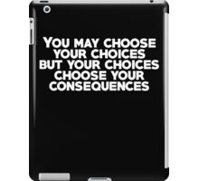 You may choose your choices, but your choices choose your consequences iPad Case/Skin