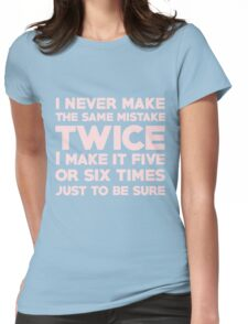 I never make the same mistake twice, I make it five or six times, just to be sure Womens Fitted T-Shirt