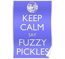 """Keep Calm Say, """"Fuzzy Pickles."""" Poster"""