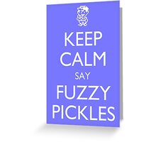"Keep Calm Say, ""Fuzzy Pickles"" - Ness Design Greeting Card"