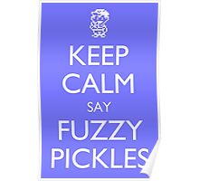 """Keep Calm Say, """"Fuzzy Pickles"""" - Ness Design Poster"""
