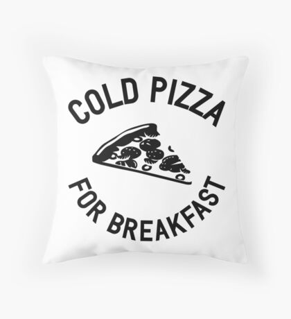 Cold Pizza For Breakfast Throw Pillow