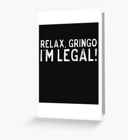 Mexican American Design Relax Gringo I'm Legal! Greeting Card