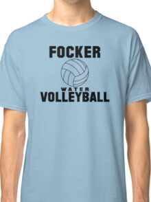 Focker Water Volleyball Funny Volleyball Shirts Classic T-Shirt