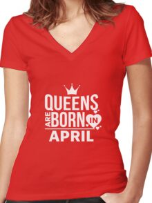 Queens Are Born In April T shirt  Women's Fitted V-Neck T-Shirt