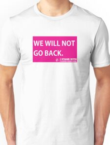 WE WILL NOT GO BACK PLANNED PARENTHOOD Unisex T-Shirt