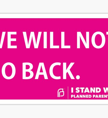 WE WILL NOT GO BACK PLANNED PARENTHOOD Sticker