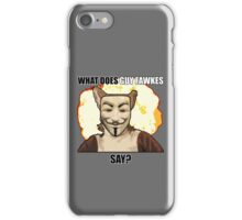 What Does Guy Fawkes Say? iPhone Case/Skin