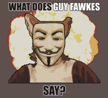 What Does Guy Fawkes Say? by poppedculture