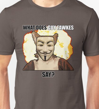 What Does Guy Fawkes Say? Unisex T-Shirt