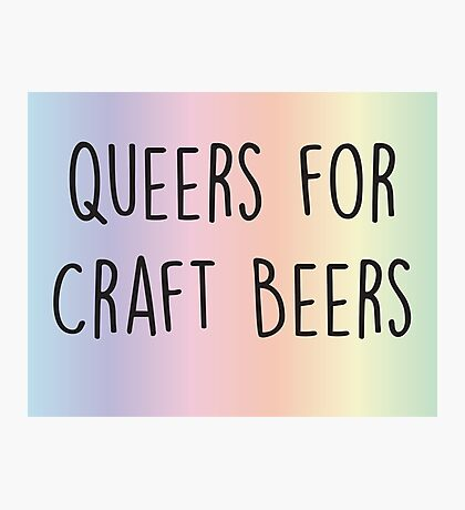 Queers for Craft Beers Photographic Print