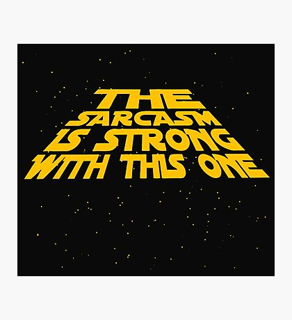 the sarcasm is strong with this one Photographic Print
